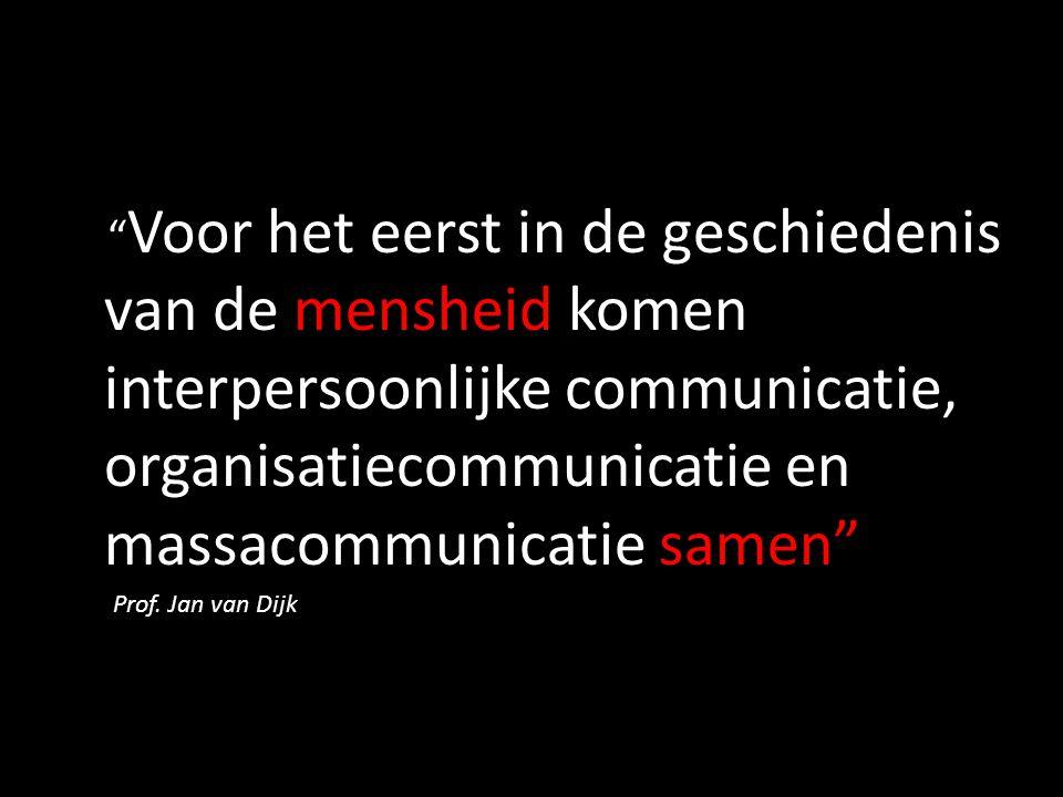 """"""" Voor het eerst in de geschiedenis van de mensheid komen interpersoonlijke communicatie, organisatiecommunicatie en massacommunicatie samen"""". Prof. J"""