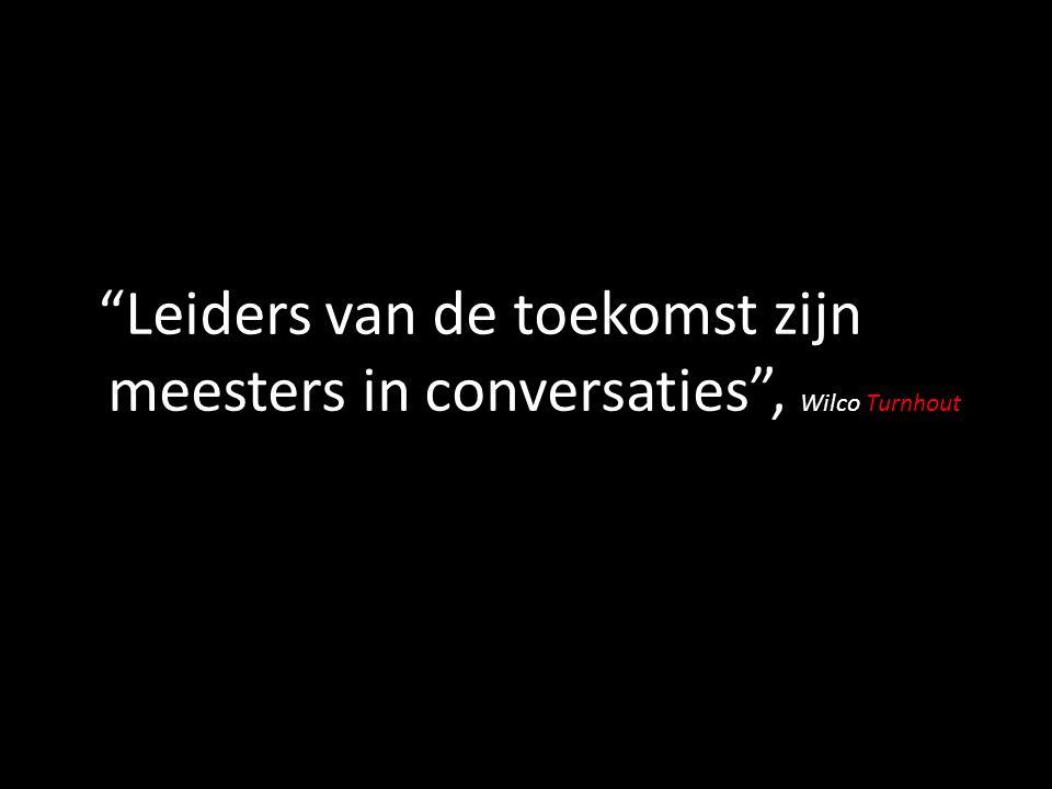 """""""Leiders van de toekomst zijn meesters in conversaties"""", Wilco Turnhout"""