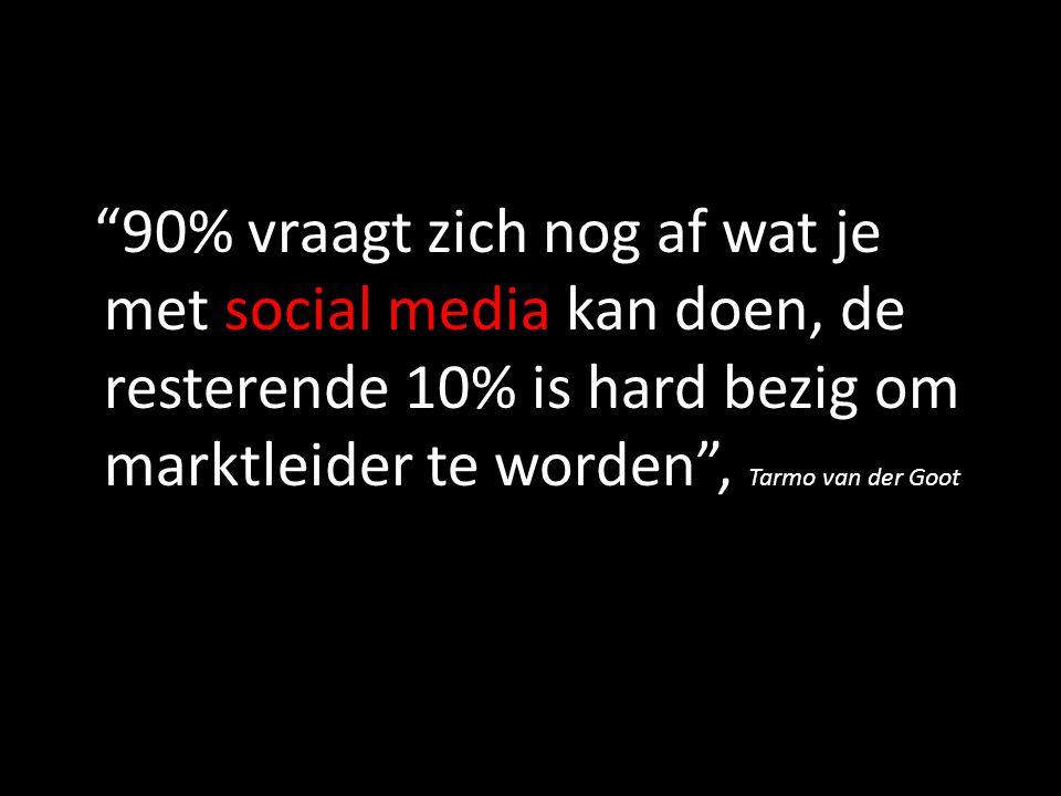 """""""90% vraagt zich nog af wat je met social media kan doen, de resterende 10% is hard bezig om marktleider te worden"""", Tarmo van der Goot"""