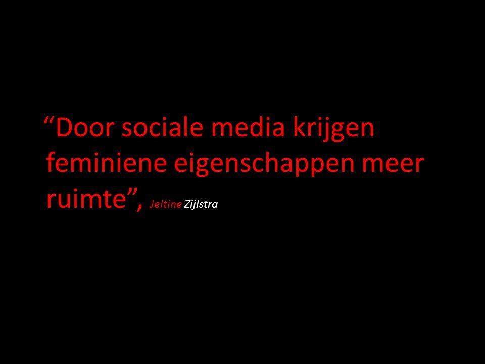 """""""Door sociale media krijgen feminiene eigenschappen meer ruimte"""", Jeltine Zijlstra"""