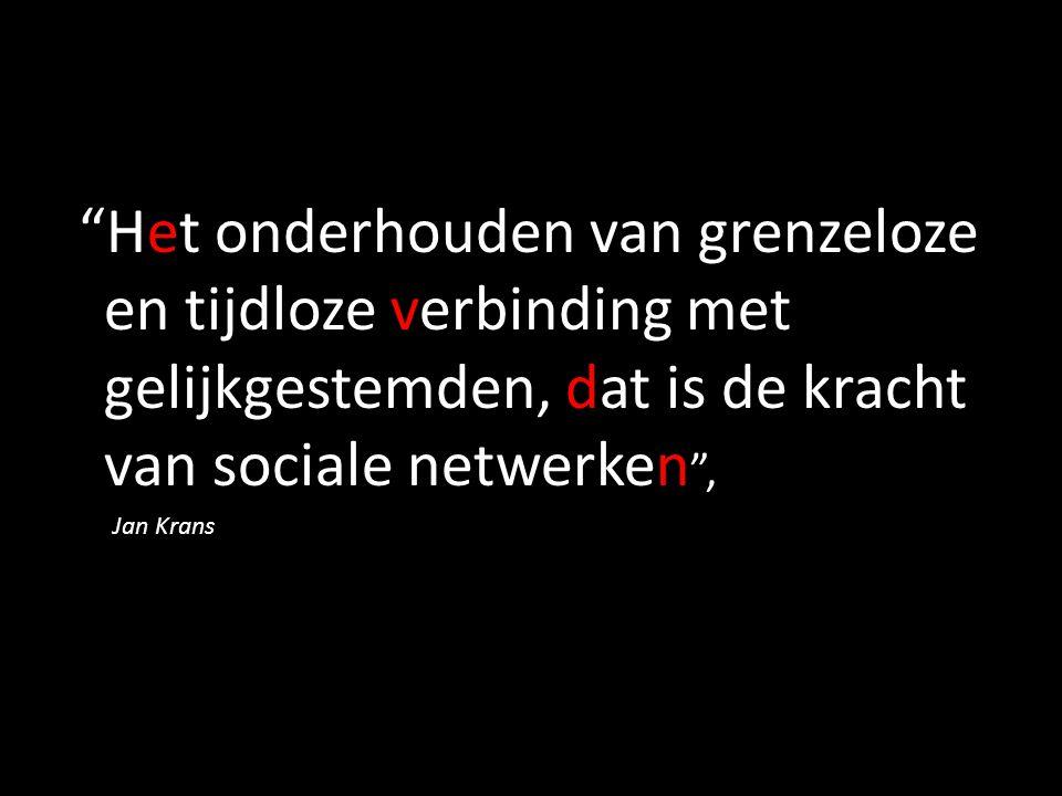 """""""Het onderhouden van grenzeloze en tijdloze verbinding met gelijkgestemden, dat is de kracht van sociale netwerken """", Jan Krans"""