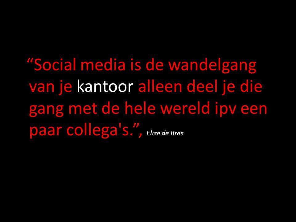 """""""Social media is de wandelgang van je kantoor alleen deel je die gang met de hele wereld ipv een paar collega's."""", Elise de Bres"""