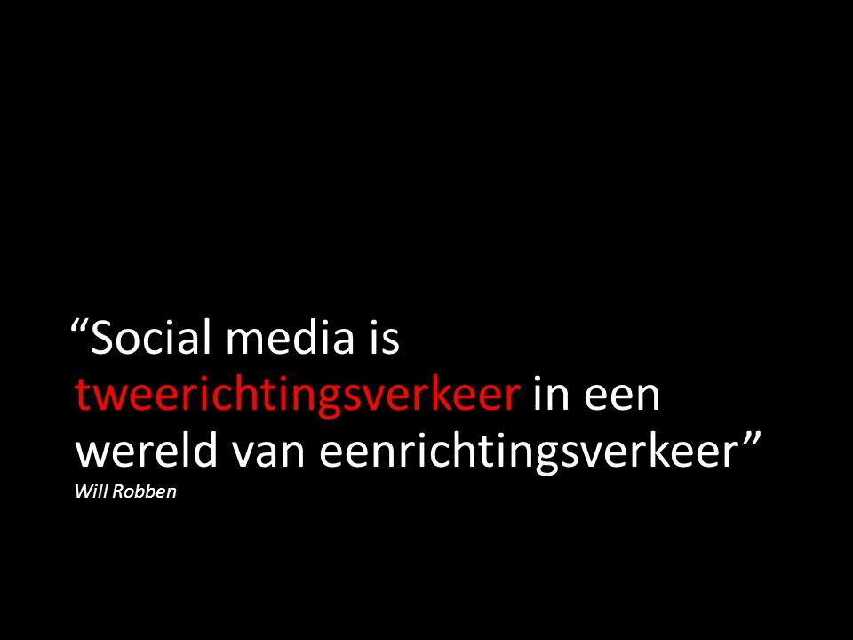 """""""Social media is tweerichtingsverkeer in een wereld van eenrichtingsverkeer"""" Will Robben"""