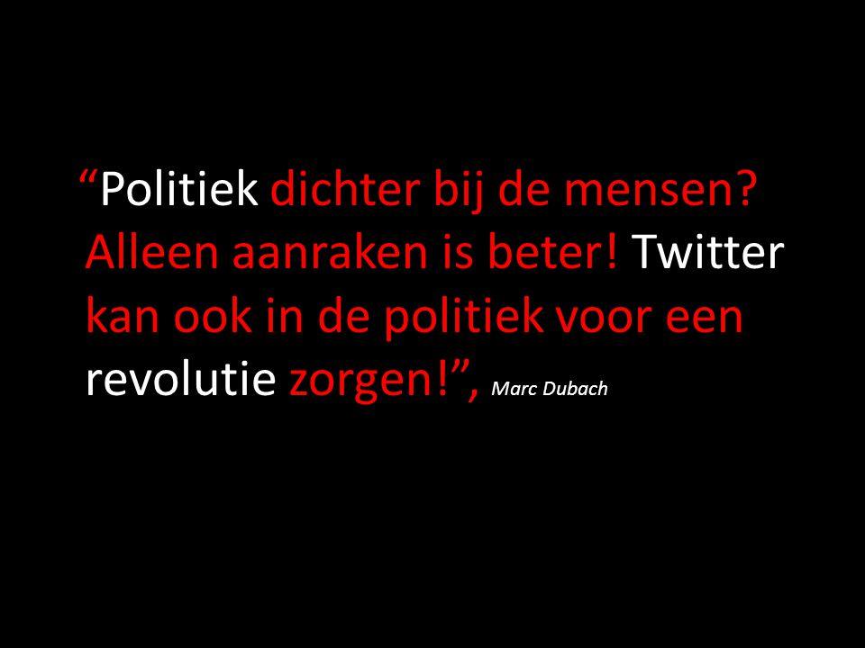 """""""Politiek dichter bij de mensen? Alleen aanraken is beter! Twitter kan ook in de politiek voor een revolutie zorgen!"""", Marc Dubach"""