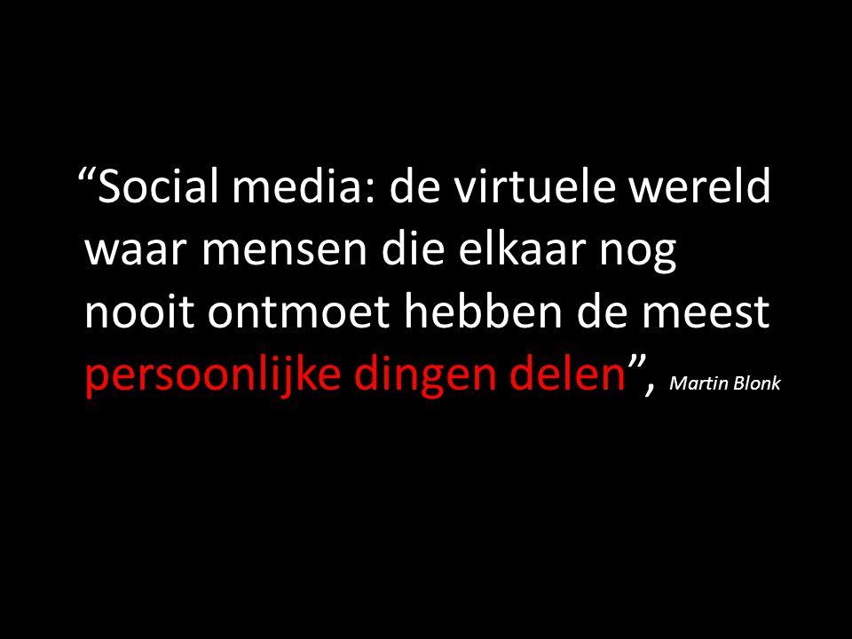 """""""Social media: de virtuele wereld waar mensen die elkaar nog nooit ontmoet hebben de meest persoonlijke dingen delen"""", Martin Blonk"""