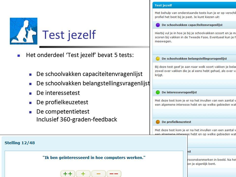 Test jezelf Het onderdeel 'Test jezelf' bevat 5 tests: De schoolvakken capaciteitenvragenlijst De schoolvakken belangstellingsvragenlijst De interessetest De profielkeuzetest De competentietest Inclusief 360-graden-feedback