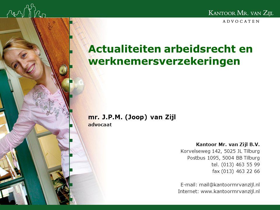 Actualiteiten arbeidsrecht en werknemersverzekeringen Kantoor Mr. van Zijl B.V. Korvelseweg 142, 5025 JL Tilburg Postbus 1095, 5004 BB Tilburg tel. (0