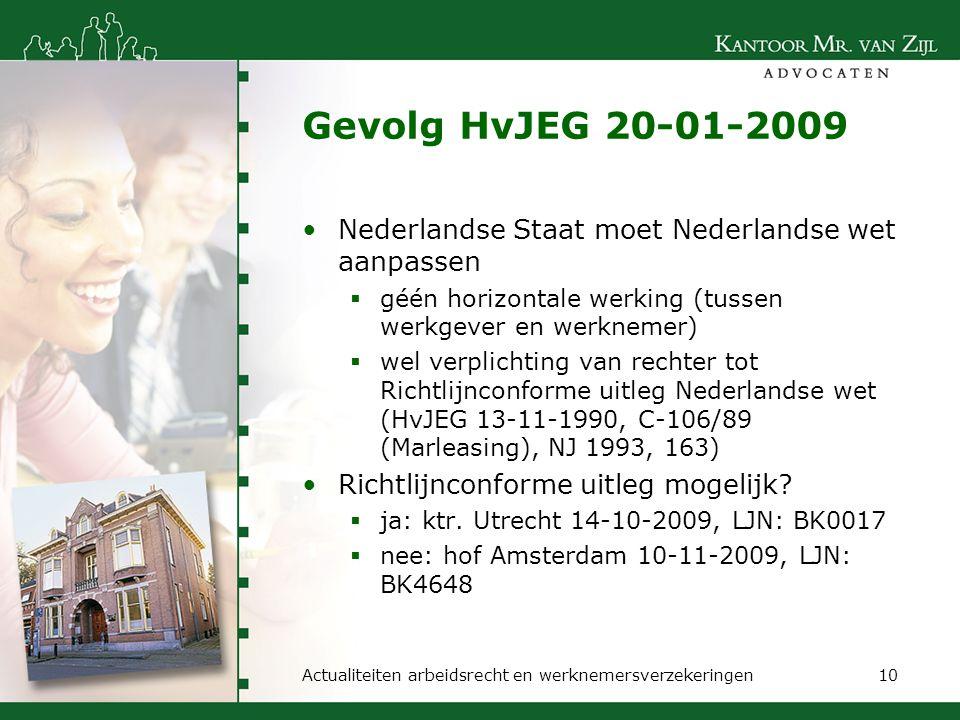 Gevolg HvJEG 20-01-2009 Nederlandse Staat moet Nederlandse wet aanpassen  géén horizontale werking (tussen werkgever en werknemer)  wel verplichting