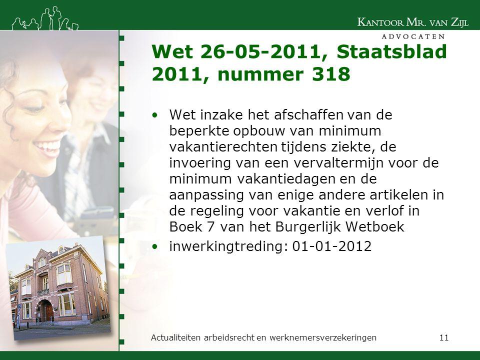 Wet 26-05-2011, Staatsblad 2011, nummer 318 Wet inzake het afschaffen van de beperkte opbouw van minimum vakantierechten tijdens ziekte, de invoering