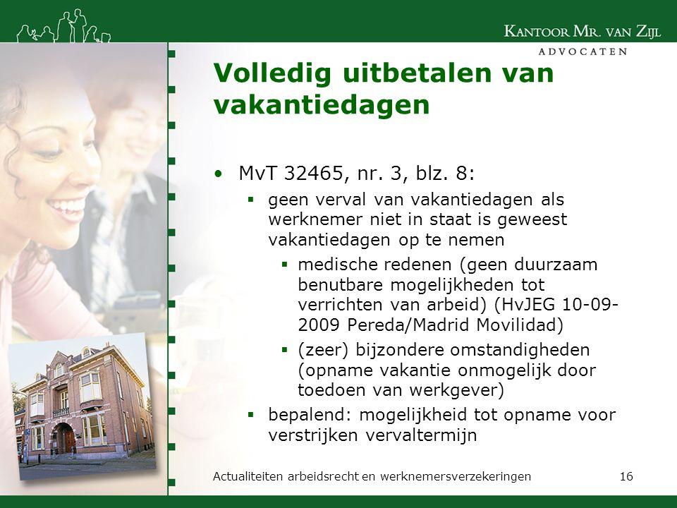 Volledig uitbetalen van vakantiedagen MvT 32465, nr. 3, blz. 8:  geen verval van vakantiedagen als werknemer niet in staat is geweest vakantiedagen o