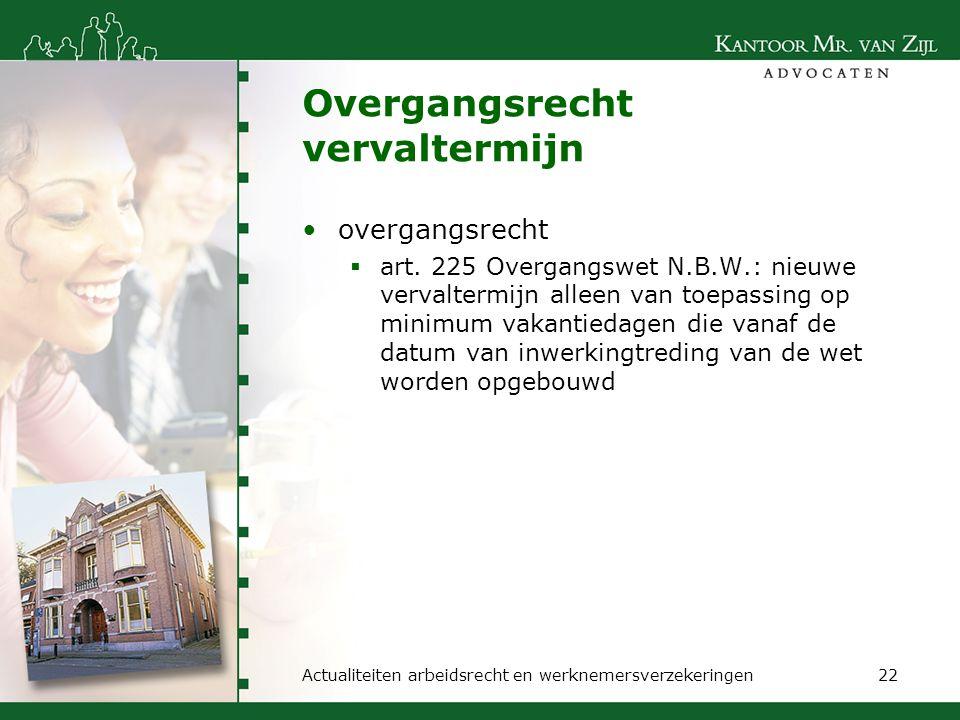 Overgangsrecht vervaltermijn overgangsrecht  art. 225 Overgangswet N.B.W.: nieuwe vervaltermijn alleen van toepassing op minimum vakantiedagen die va