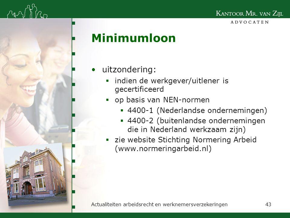 Minimumloon uitzondering:  indien de werkgever/uitlener is gecertificeerd  op basis van NEN-normen  4400-1 (Nederlandse ondernemingen)  4400-2 (bu