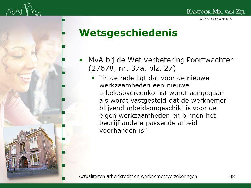 """Wetsgeschiedenis MvA bij de Wet verbetering Poortwachter (27678, nr. 37a, blz. 27)  """"in de rede ligt dat voor de nieuwe werkzaamheden een nieuwe arbe"""