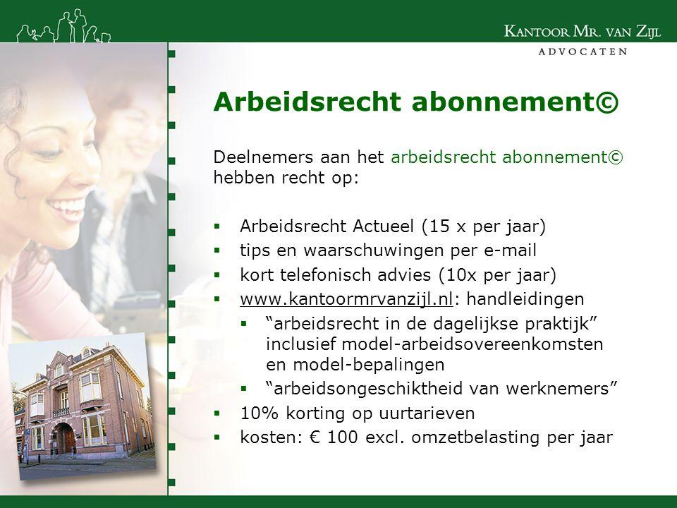 Arbeidsrecht abonnement© Deelnemers aan het arbeidsrecht abonnement© hebben recht op:  Arbeidsrecht Actueel (15 x per jaar)  tips en waarschuwingen