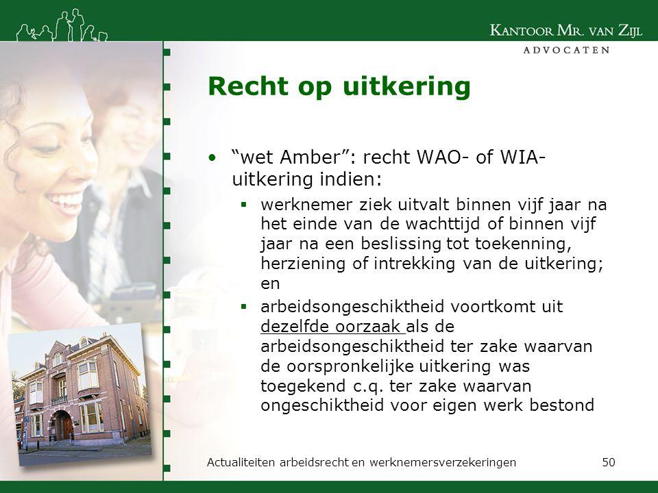 """Recht op uitkering """"wet Amber"""": recht WAO- of WIA- uitkering indien:  werknemer ziek uitvalt binnen vijf jaar na het einde van de wachttijd of binnen"""