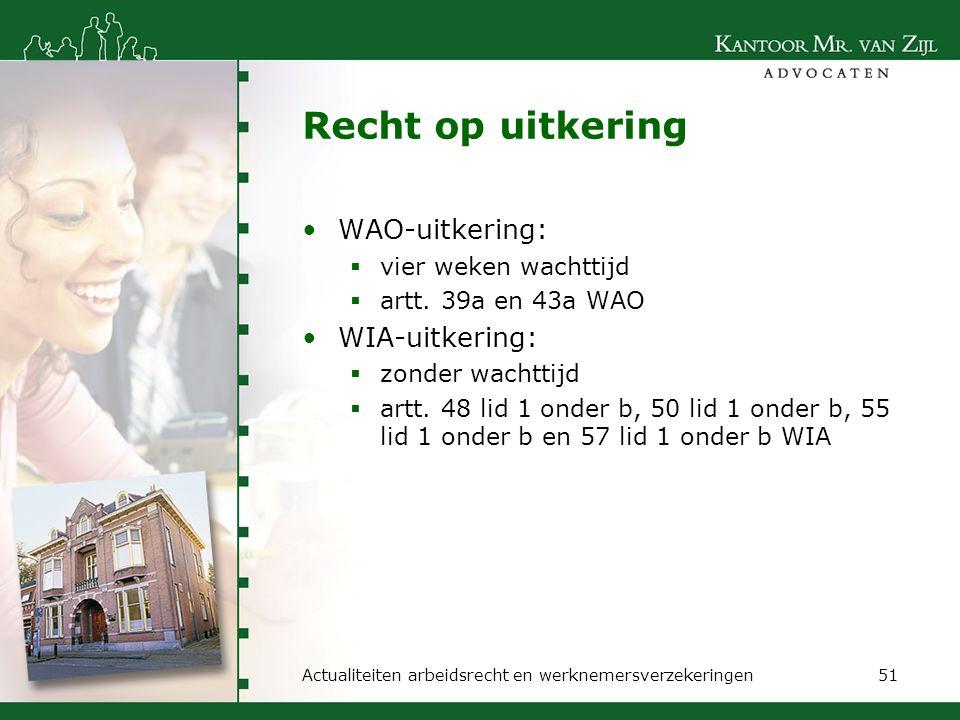 Recht op uitkering WAO-uitkering:  vier weken wachttijd  artt. 39a en 43a WAO WIA-uitkering:  zonder wachttijd  artt. 48 lid 1 onder b, 50 lid 1 o