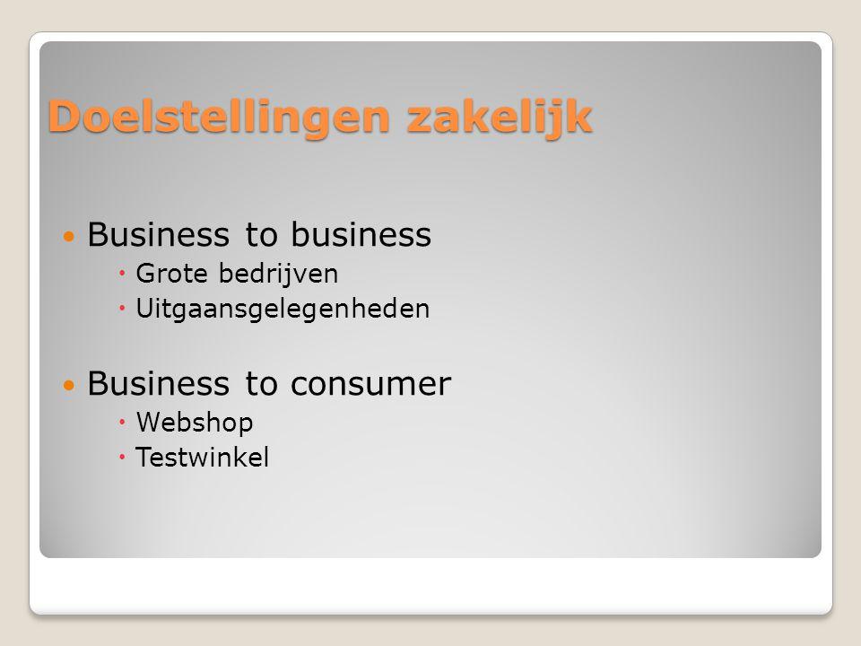 Doelstellingen zakelijk Business to business  Grote bedrijven  Uitgaansgelegenheden Business to consumer  Webshop  Testwinkel