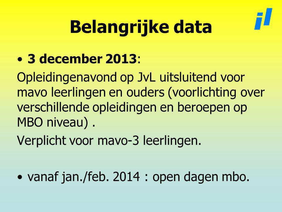 Belangrijke data 3 december 2013: Opleidingenavond op JvL uitsluitend voor mavo leerlingen en ouders (voorlichting over verschillende opleidingen en beroepen op MBO niveau).