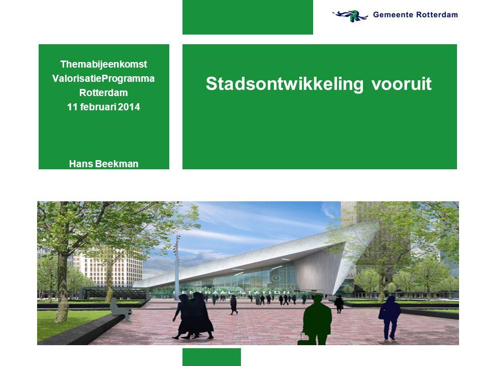 Stadsontwikkeling vooruit Themabijeenkomst ValorisatieProgramma Rotterdam 11 februari 2014 Hans Beekman