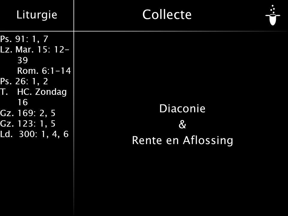 Liturgie Ps. 91: 1, 7 Lz. Mar. 15: 12- 39 Rom. 6:1-14 Ps. 26: 1, 2 T.HC. Zondag 16 Gz. 169: 2, 5 Gz. 123: 1, 5 Ld. 300: 1, 4, 6 Collecte Diaconie & Re