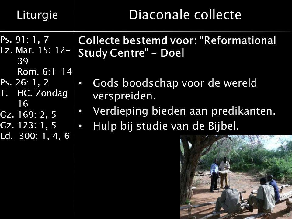 Liturgie Ps. 91: 1, 7 Lz. Mar. 15: 12- 39 Rom. 6:1-14 Ps. 26: 1, 2 T.HC. Zondag 16 Gz. 169: 2, 5 Gz. 123: 1, 5 Ld. 300: 1, 4, 6 Diaconale collecte Col