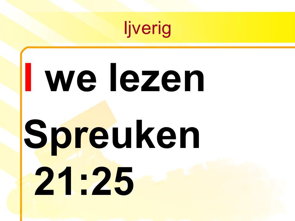 Ijverig I we lezen Spreuken 21:25