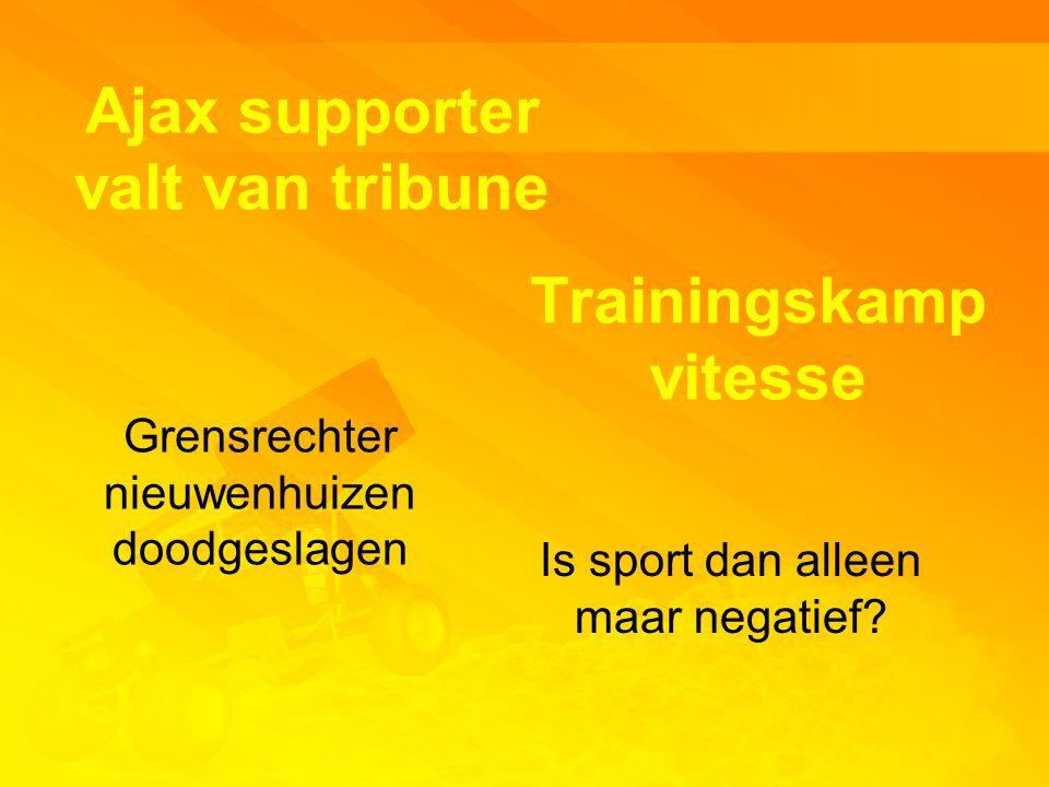 Ajax supporter valt van tribune Grensrechter nieuwenhuizen doodgeslagen Trainingskamp vitesse Is sport dan alleen maar negatief?