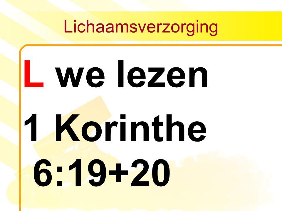 Lichaamsverzorging L we lezen 1 Korinthe 6:19+20