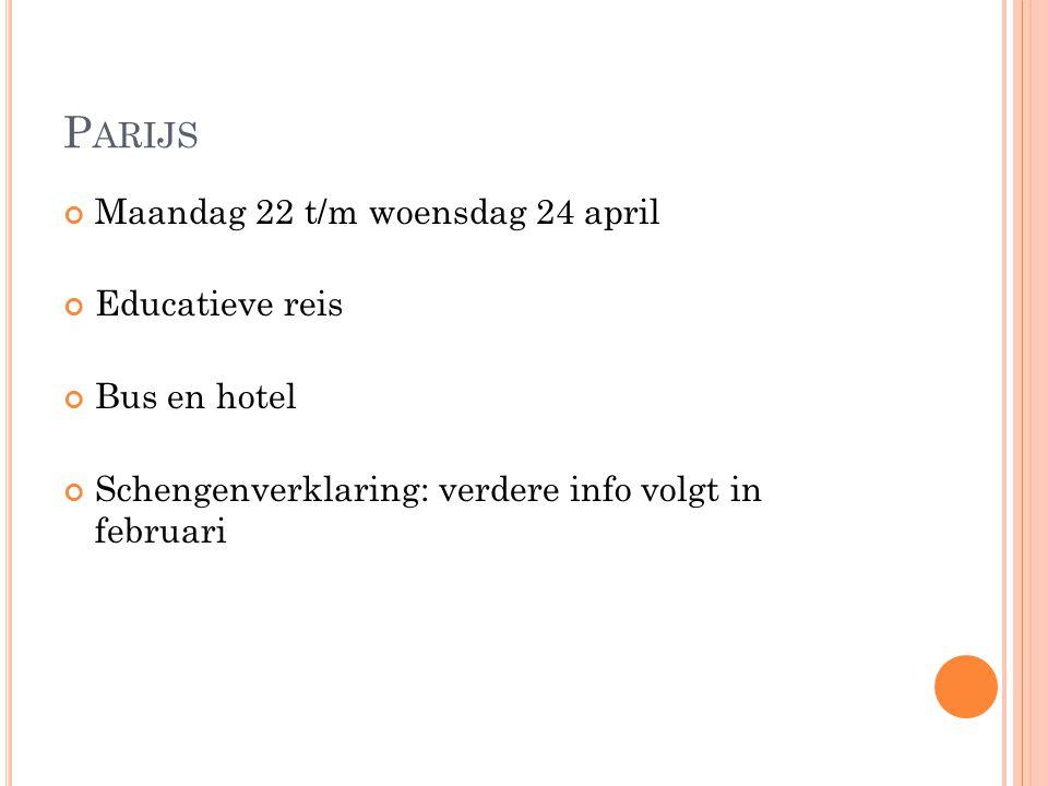 P ARIJS Maandag 22 t/m woensdag 24 april Educatieve reis Bus en hotel Schengenverklaring: verdere info volgt in februari
