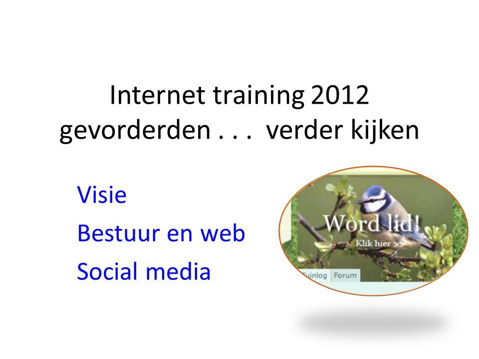 Internet training 2012 gevorderden... verder kijken Visie Bestuur en web Social media
