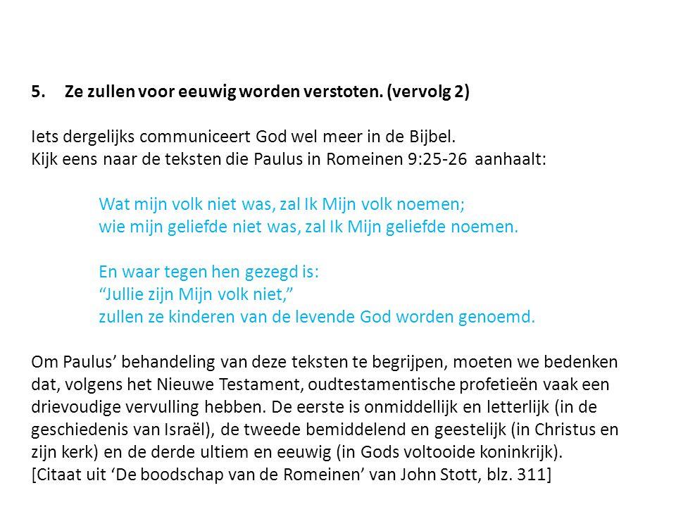 5.Ze zullen voor eeuwig worden verstoten. (vervolg 2) Iets dergelijks communiceert God wel meer in de Bijbel. Kijk eens naar de teksten die Paulus in