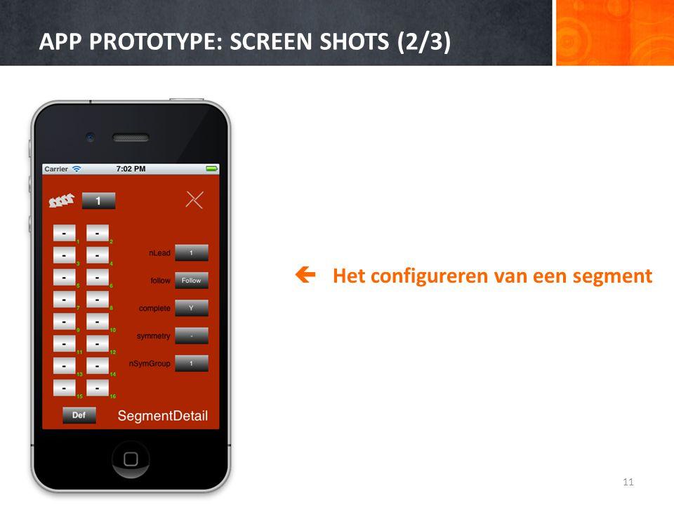 APP PROTOTYPE: SCREEN SHOTS (2/3) 11  Het configureren van een segment
