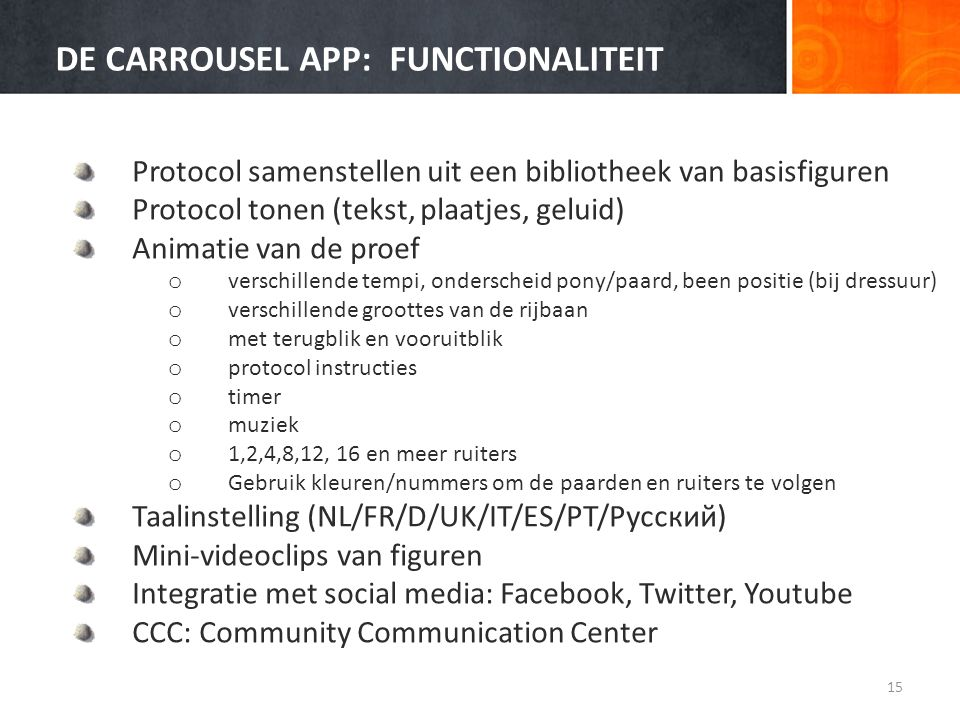 DE CARROUSEL APP: FUNCTIONALITEIT Protocol samenstellen uit een bibliotheek van basisfiguren Protocol tonen (tekst, plaatjes, geluid) Animatie van de