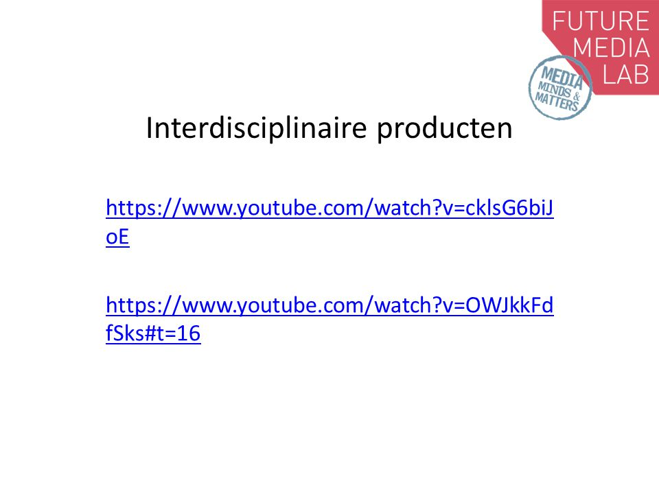 Interdisciplinaire producten https://www.youtube.com/watch?v=cklsG6biJ oE https://www.youtube.com/watch?v=OWJkkFd fSks#t=16