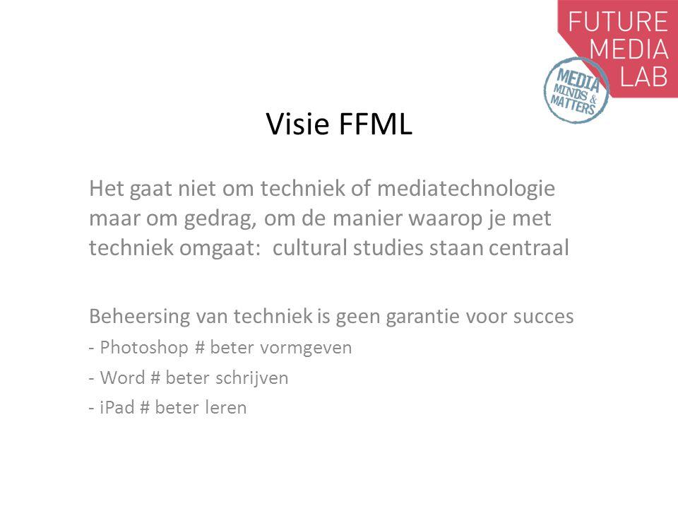 Visie FFML Het gaat niet om techniek of mediatechnologie maar om gedrag, om de manier waarop je met techniek omgaat: cultural studies staan centraal Beheersing van techniek is geen garantie voor succes - Photoshop # beter vormgeven - Word # beter schrijven - iPad # beter leren