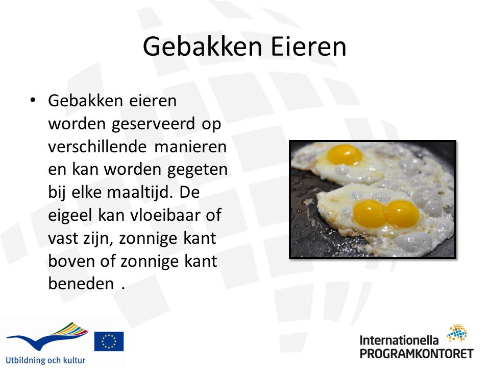 Gebakken Eieren Gebakken eieren worden geserveerd op verschillende manieren en kan worden gegeten bij elke maaltijd. De eigeel kan vloeibaar of vast z