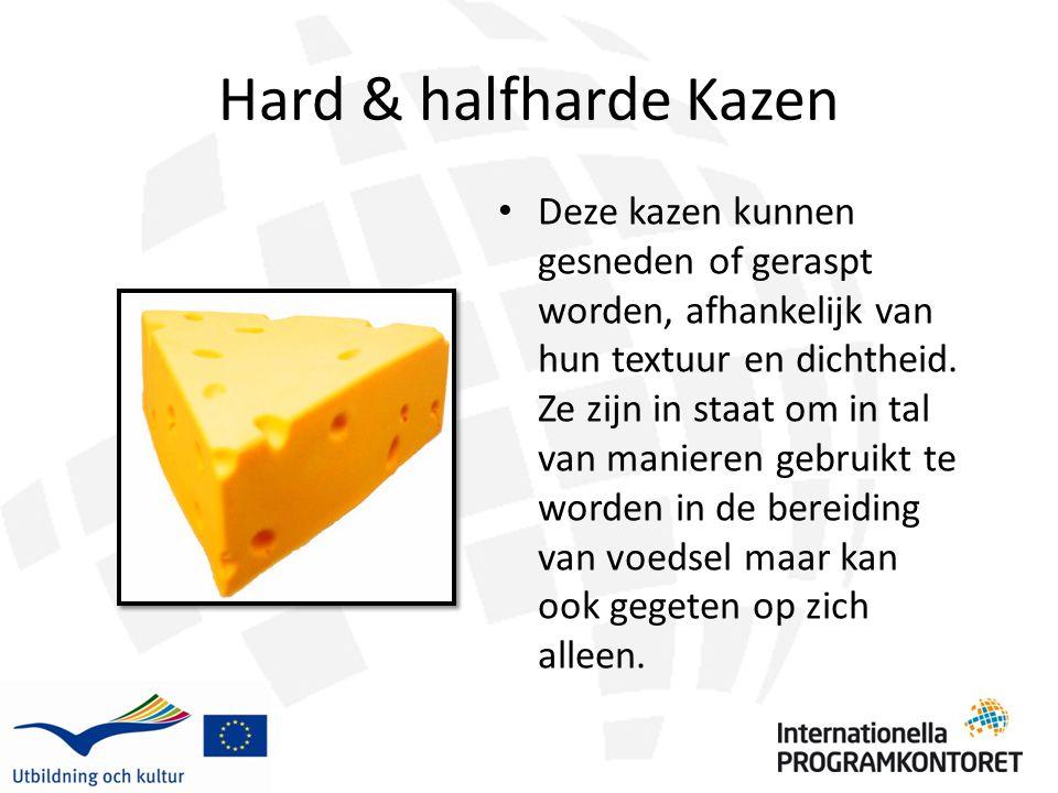 Hard & halfharde Kazen Deze kazen kunnen gesneden of geraspt worden, afhankelijk van hun textuur en dichtheid. Ze zijn in staat om in tal van manieren