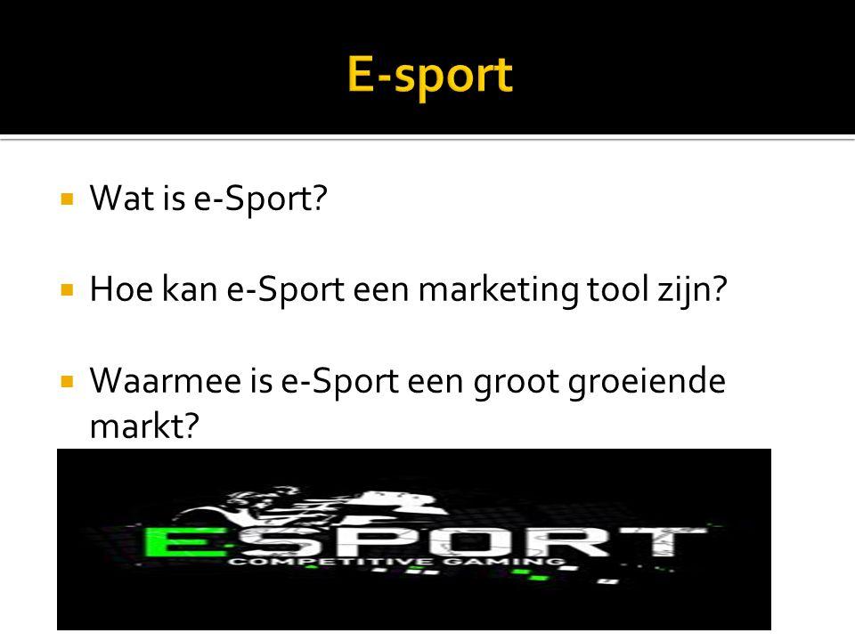  Wat is e-Sport. Hoe kan e-Sport een marketing tool zijn.