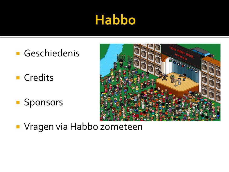  Geschiedenis  Credits  Sponsors  Vragen via Habbo zometeen