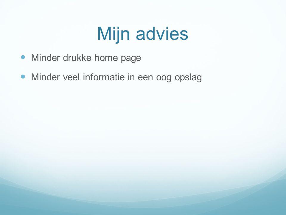 Mijn advies Minder drukke home page Minder veel informatie in een oog opslag