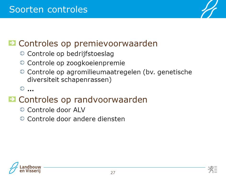 27 Soorten controles Controles op premievoorwaarden Controle op bedrijfstoeslag Controle op zoogkoeienpremie Controle op agromilieumaatregelen (bv. ge