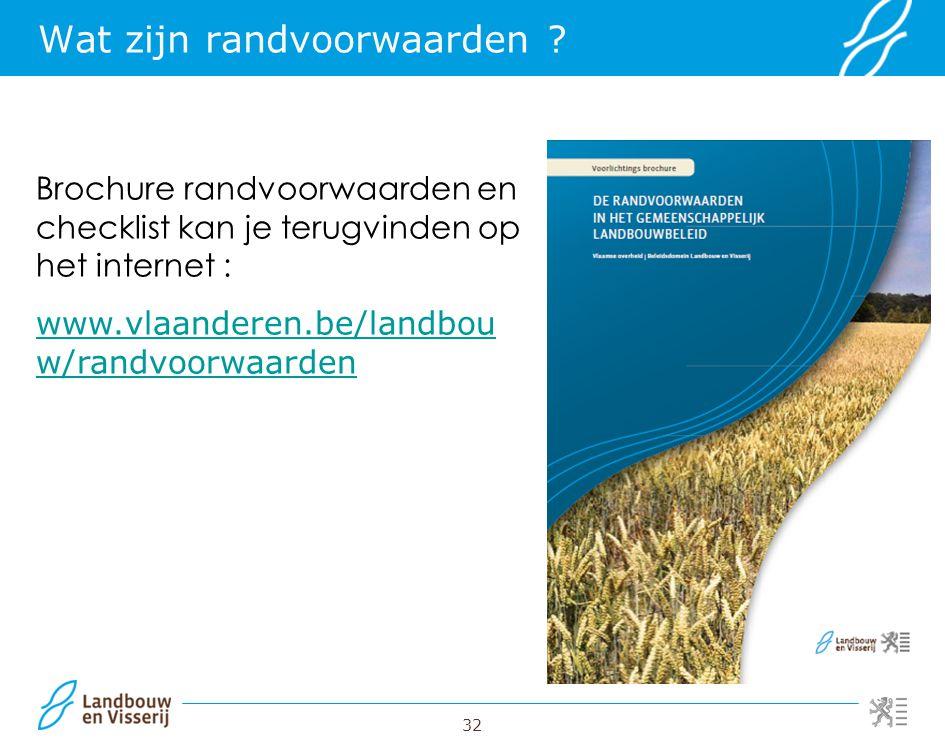 32 Brochure randvoorwaarden en checklist kan je terugvinden op het internet : www.vlaanderen.be/landbou w/randvoorwaarden Wat zijn randvoorwaarden ?