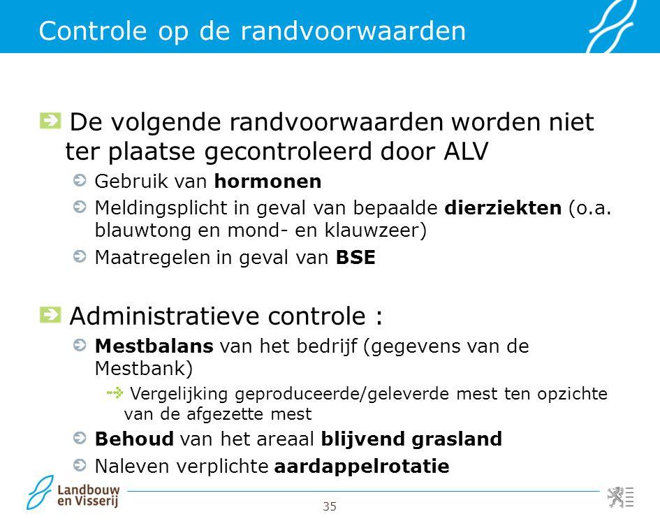 35 Controle op de randvoorwaarden De volgende randvoorwaarden worden niet ter plaatse gecontroleerd door ALV Gebruik van hormonen Meldingsplicht in ge