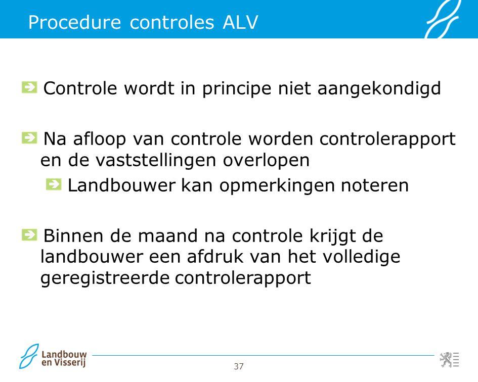 37 Procedure controles ALV Controle wordt in principe niet aangekondigd Na afloop van controle worden controlerapport en de vaststellingen overlopen L