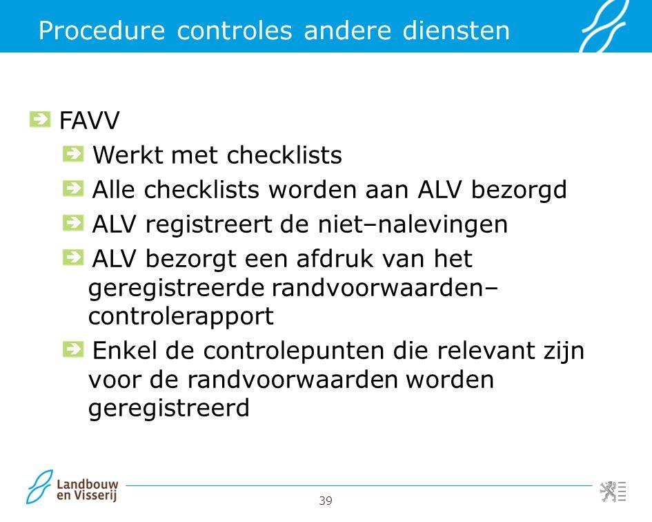39 Procedure controles andere diensten FAVV Werkt met checklists Alle checklists worden aan ALV bezorgd ALV registreert de niet–nalevingen ALV bezorgt
