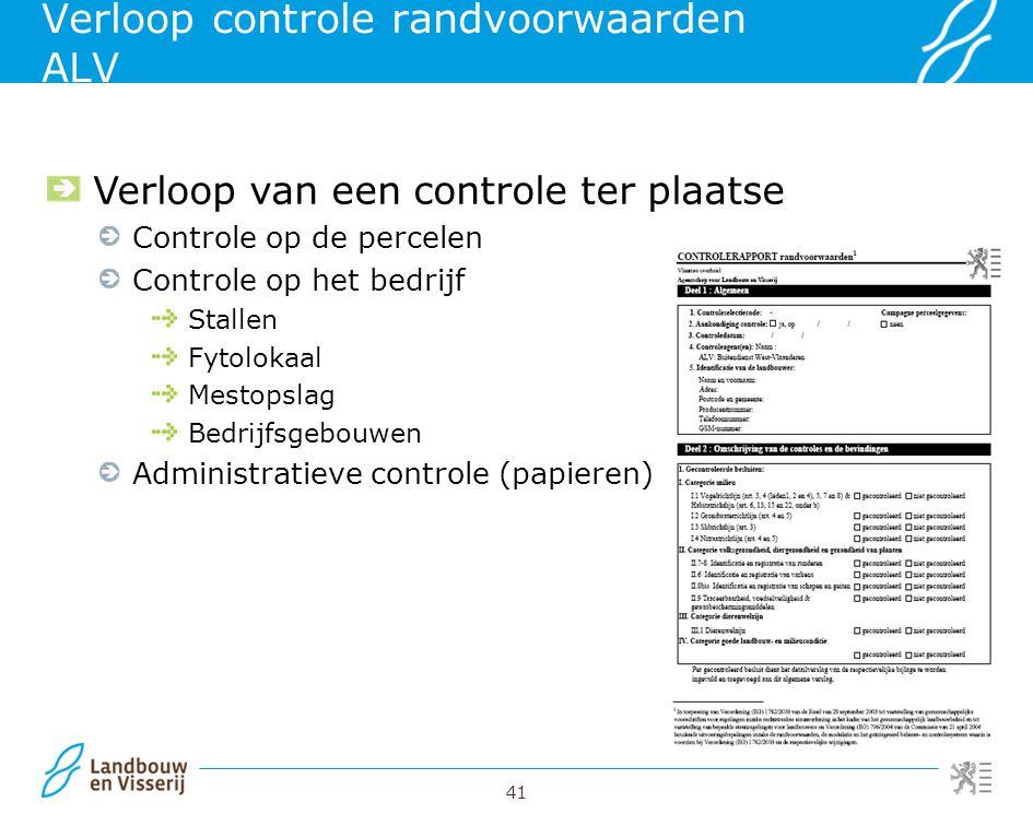 41 Verloop controle randvoorwaarden ALV Verloop van een controle ter plaatse Controle op de percelen Controle op het bedrijf Stallen Fytolokaal Mestop