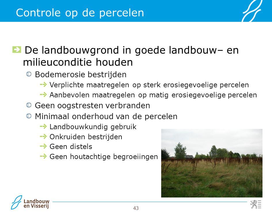 43 Controle op de percelen De landbouwgrond in goede landbouw– en milieuconditie houden Bodemerosie bestrijden Verplichte maatregelen op sterk erosieg