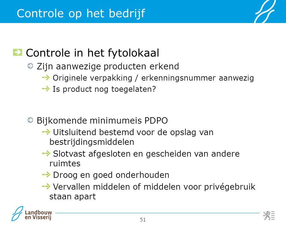 51 Controle op het bedrijf Controle in het fytolokaal Zijn aanwezige producten erkend Originele verpakking / erkenningsnummer aanwezig Is product nog