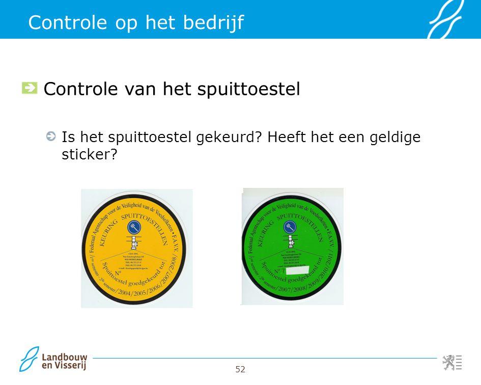 52 Controle op het bedrijf Controle van het spuittoestel Is het spuittoestel gekeurd? Heeft het een geldige sticker?