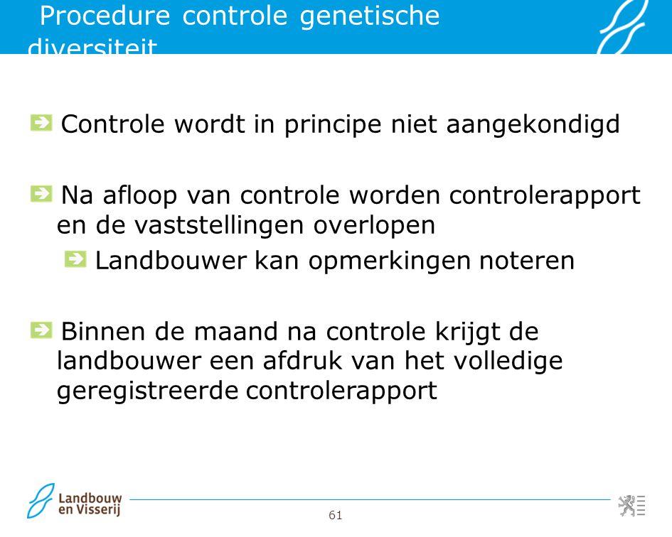 61 Procedure controle genetische diversiteit Controle wordt in principe niet aangekondigd Na afloop van controle worden controlerapport en de vaststel